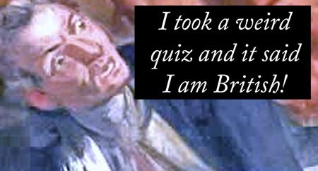 This weird internet quiz said I'm British!